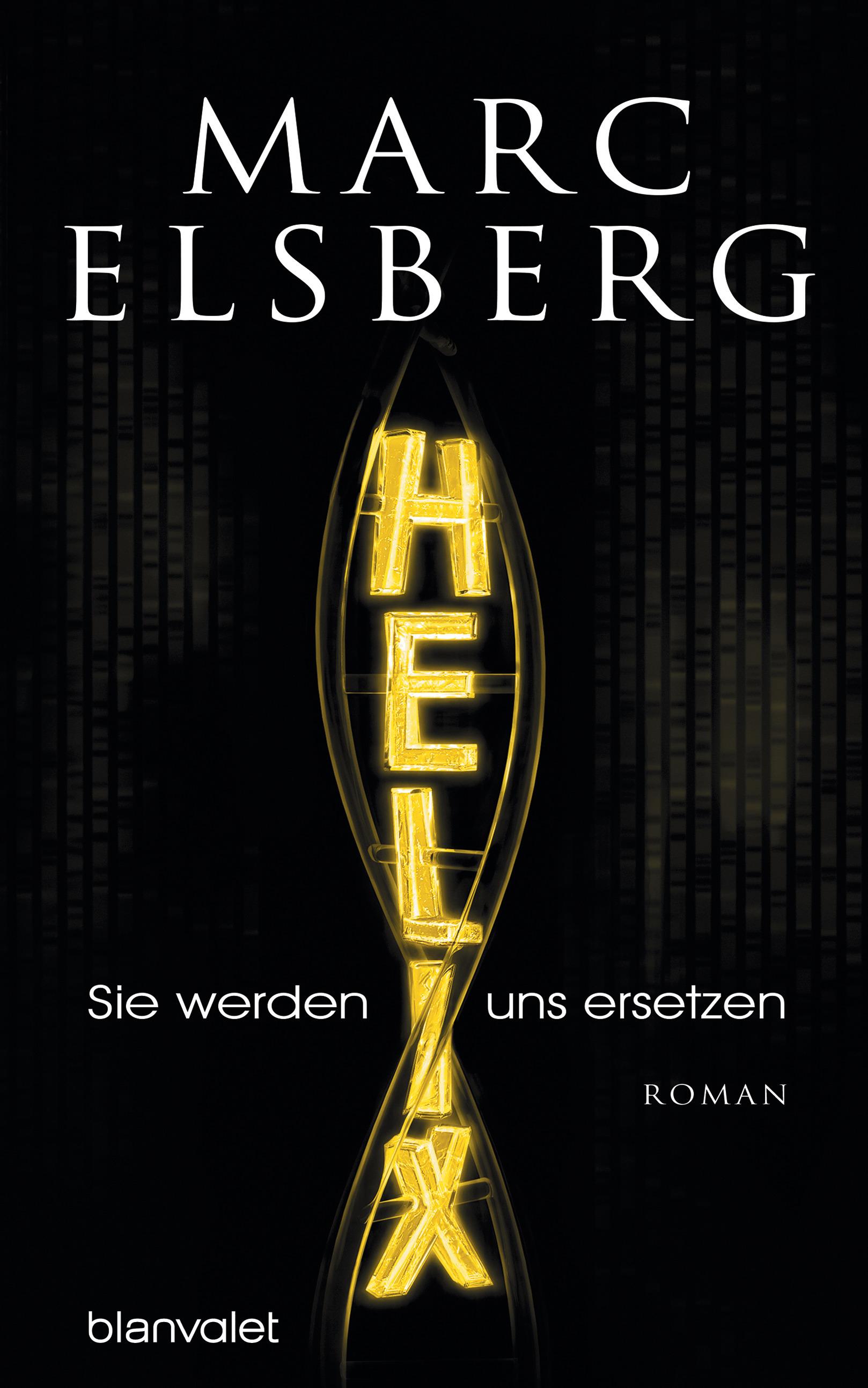 HELIXSie werden uns ersetzen von Marc Elsberg